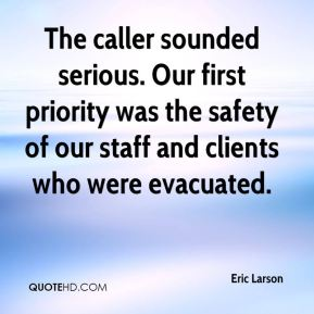Eric Larson - The caller sounded serious. Our first priority was the safety of our staff and clients who were evacuated.