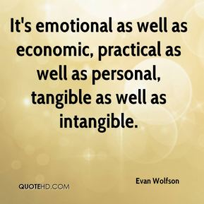 It's emotional as well as economic, practical as well as personal, tangible as well as intangible.