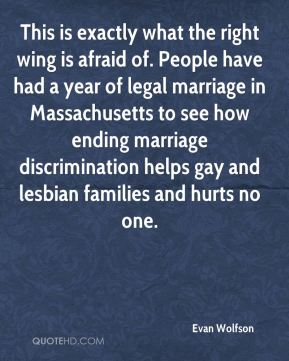 This is exactly what the right wing is afraid of. People have had a year of legal marriage in Massachusetts to see how ending marriage discrimination helps gay and lesbian families and hurts no one.