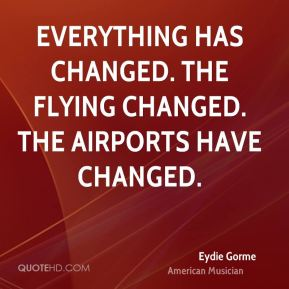 Eydie Gorme - Everything has changed. The flying changed. The airports have changed.