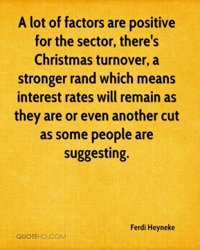 Ferdi Heyneke - A lot of factors are positive for the sector, there's Christmas turnover, a stronger rand which means interest rates will remain as they are or even another cut as some people are suggesting.