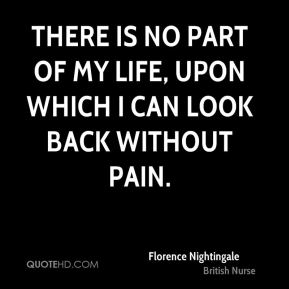 There is no part of my life, upon which I can look back without pain.