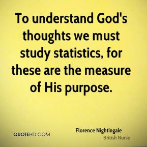 To understand God's thoughts we must study statistics, for these are the measure of His purpose.