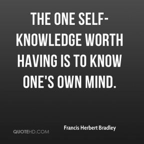 The one self-knowledge worth having is to know one's own mind.