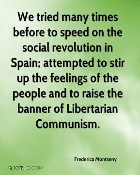 We tried many times before to speed on the social revolution in Spain; attempted to stir up the feelings of the people and to raise the banner of Libertarian Communism.