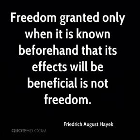 Freedom granted only when it is known beforehand that its effects will be beneficial is not freedom.