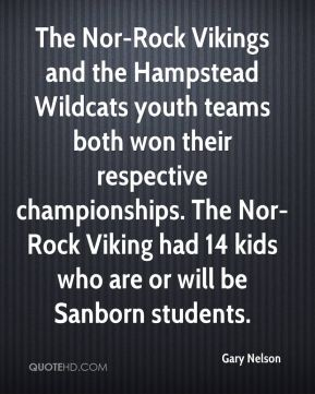 Gary Nelson - The Nor-Rock Vikings and the Hampstead Wildcats youth teams both won their respective championships. The Nor-Rock Viking had 14 kids who are or will be Sanborn students.