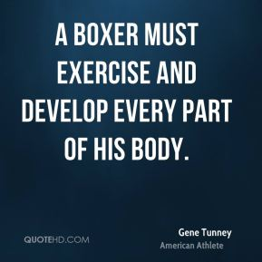 A boxer must exercise and develop every part of his body.
