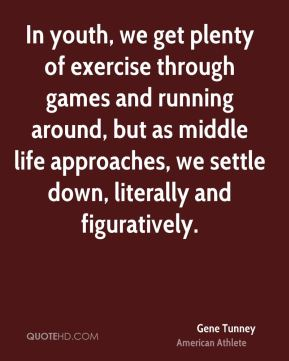 In youth, we get plenty of exercise through games and running around, but as middle life approaches, we settle down, literally and figuratively.