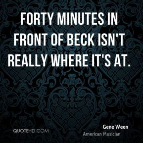 Forty minutes in front of Beck isn't really where it's at.