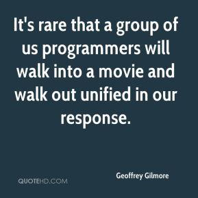 Geoffrey Gilmore - It's rare that a group of us programmers will walk into a movie and walk out unified in our response.