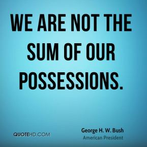 We are not the sum of our possessions.
