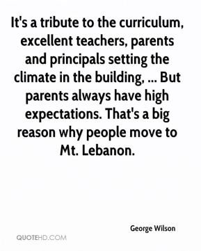 George Wilson - It's a tribute to the curriculum, excellent teachers, parents and principals setting the climate in the building, ... But parents always have high expectations. That's a big reason why people move to Mt. Lebanon.