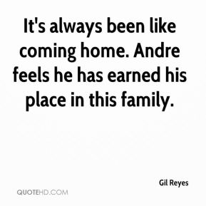 Gil Reyes - It's always been like coming home. Andre feels he has earned his place in this family.