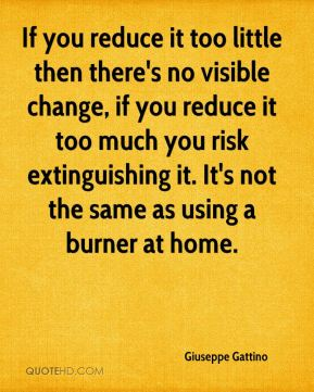 If you reduce it too little then there's no visible change, if you reduce it too much you risk extinguishing it. It's not the same as using a burner at home.