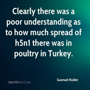 Clearly there was a poor understanding as to how much spread of h5n1 there was in poultry in Turkey.