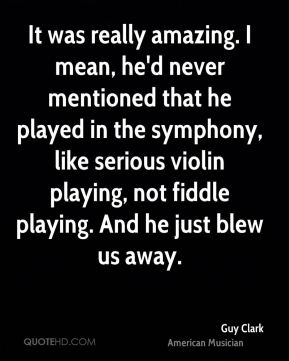 Guy Clark - It was really amazing. I mean, he'd never mentioned that he played in the symphony, like serious violin playing, not fiddle playing. And he just blew us away.