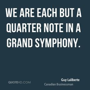 Guy Laliberte - We are each but a quarter note in a grand symphony.