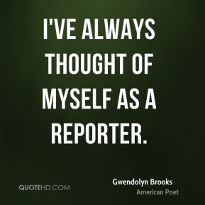 I've always thought of myself as a reporter.