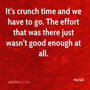 Hal Gill - It's crunch time and we have to go. The effort that was there just wasn't good enough at all.