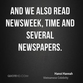 And we also read Newsweek, Time and several newspapers.