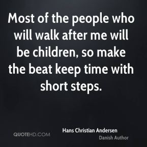 Most of the people who will walk after me will be children, so make the beat keep time with short steps.