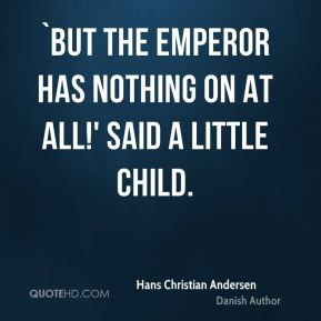 Hans Christian Andersen - `But the Emperor has nothing on at all!' said a little child.