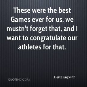 Heinz Jungwirth - These were the best Games ever for us, we mustn't forget that, and I want to congratulate our athletes for that.