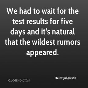 We had to wait for the test results for five days and it's natural that the wildest rumors appeared.