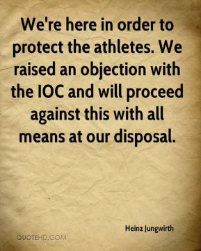 We're here in order to protect the athletes. We raised an objection with the IOC and will proceed against this with all means at our disposal.