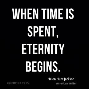 When Time is spent, Eternity begins.