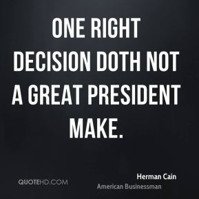 One right decision doth not a great president make.