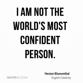 I am not the world's most confident person.