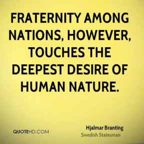Fraternity among nations, however, touches the deepest desire of human nature.