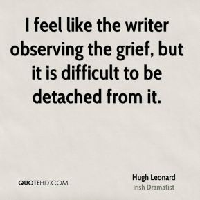 I feel like the writer observing the grief, but it is difficult to be detached from it.