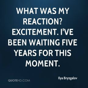 Ilya Bryzgalov - What was my reaction? Excitement. I've been waiting five years for this moment.