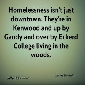 James Bennett - Homelessness isn't just downtown. They're in Kenwood and up by Gandy and over by Eckerd College living in the woods.