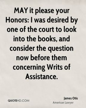 MAY it please your Honors: I was desired by one of the court to look into the books, and consider the question now before them concerning Writs of Assistance.
