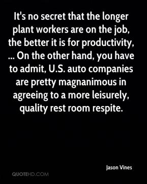 Jason Vines  - It's no secret that the longer plant workers are on the job, the better it is for productivity, ... On the other hand, you have to admit, U.S. auto companies are pretty magnanimous in agreeing to a more leisurely, quality rest room respite.