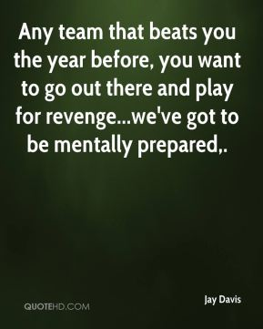 Any team that beats you the year before, you want to go out there and play for revenge...we've got to be mentally prepared.