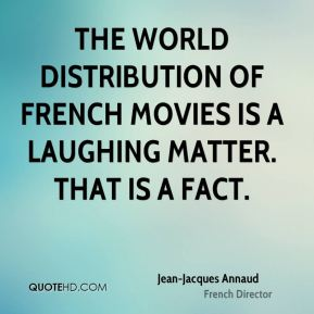 The world distribution of French movies is a laughing matter. That is a fact.