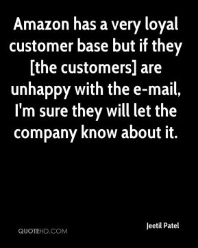 Jeetil Patel  - Amazon has a very loyal customer base but if they [the customers] are unhappy with the e-mail, I'm sure they will let the company know about it.