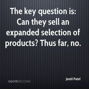 Jeetil Patel  - The key question is: Can they sell an expanded selection of products? Thus far, no.