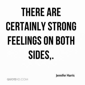 Jennifer Harris  - There are certainly strong feelings on both sides.