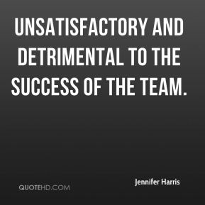 Jennifer Harris  - unsatisfactory and detrimental to the success of the team.