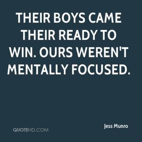 Jess Munro  - Their boys came their ready to win. Ours weren't mentally focused.