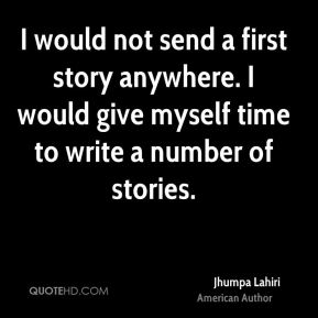 I would not send a first story anywhere. I would give myself time to write a number of stories.
