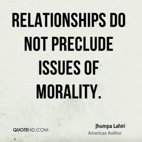Relationships do not preclude issues of morality.