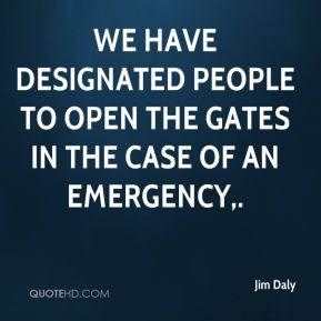 We have designated people to open the gates in the case of an emergency.