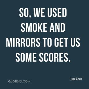 Jim Zorn  - So, we used smoke and mirrors to get us some scores.